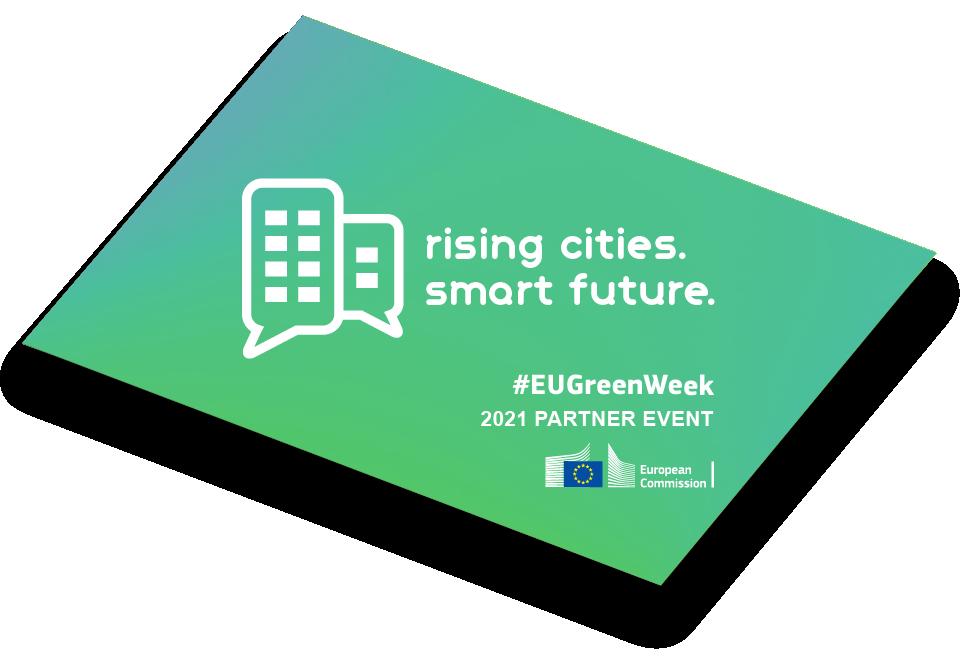 Future Cities: Rising Cities. Smart Future | #EUGreenWeek 2021 Partner Event